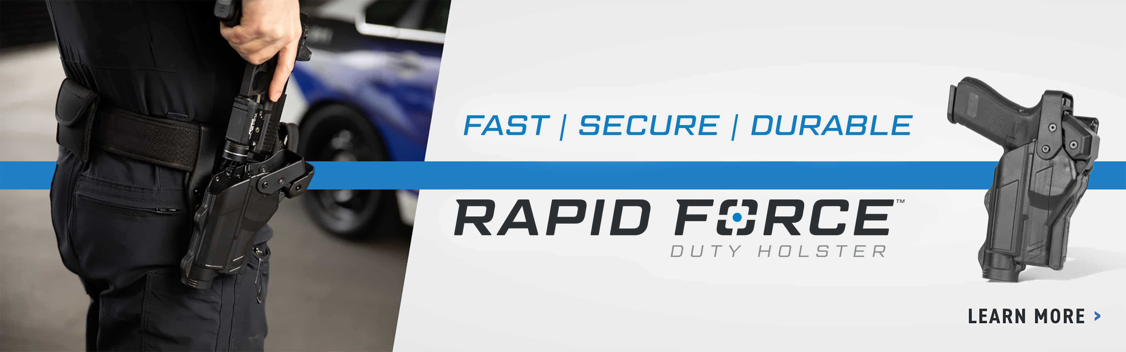 Rapid Force Duty Holster. Fast Secure Durable. Click to Learn more